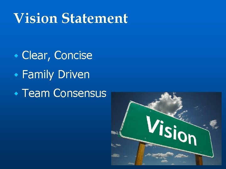 Vision Statement w Clear, Concise w Family Driven w Team Consensus