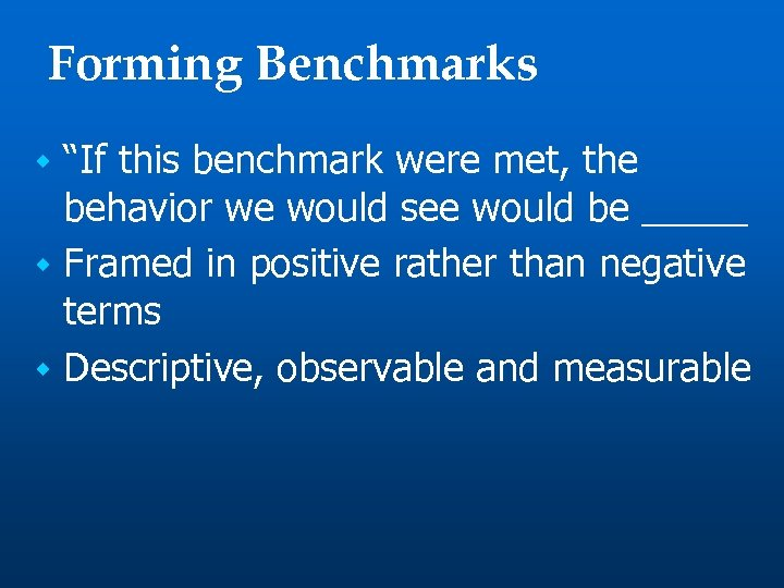 "Forming Benchmarks ""If this benchmark were met, the behavior we would see would be"