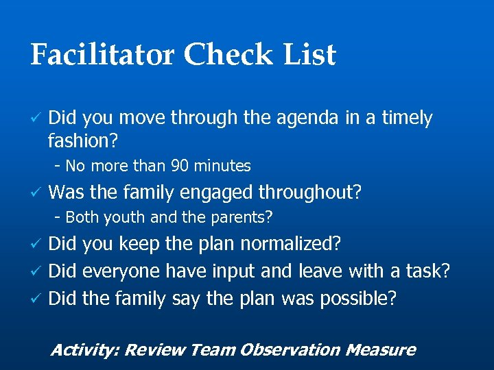 Facilitator Check List ü Did you move through the agenda in a timely fashion?