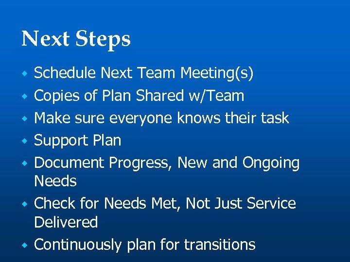 Next Steps w w w w Schedule Next Team Meeting(s) Copies of Plan Shared