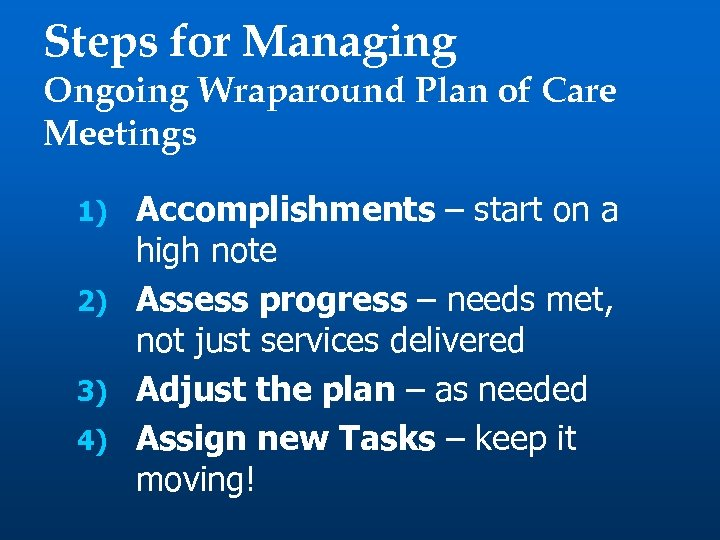 Steps for Managing Ongoing Wraparound Plan of Care Meetings Accomplishments – start on a