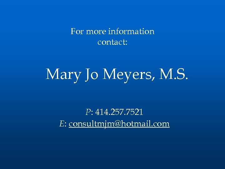 For more information contact: Mary Jo Meyers, M. S. P: 414. 257. 7521 E: