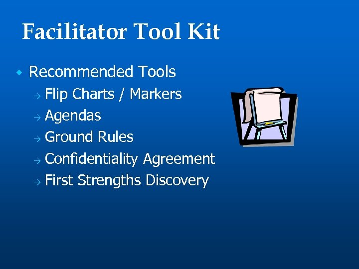 Facilitator Tool Kit w Recommended Tools Flip Charts / Markers Ò Agendas Ò Ground