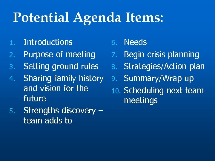Potential Agenda Items: 1. 2. 3. 4. 5. Introductions Purpose of meeting Setting ground
