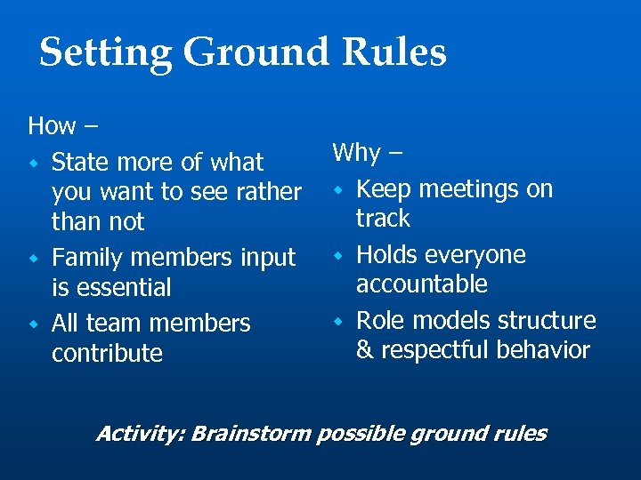 Setting Ground Rules How – w State more of what you want to see