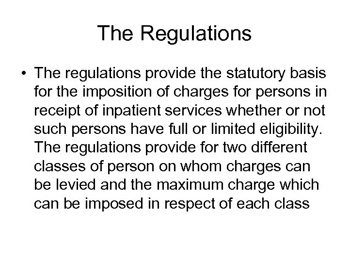 The Regulations • The regulations provide the statutory basis for the imposition of charges
