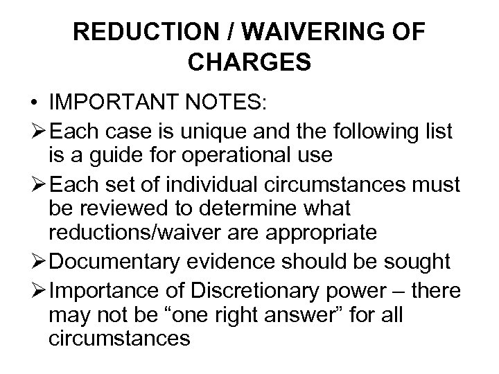 REDUCTION / WAIVERING OF CHARGES • IMPORTANT NOTES: Ø Each case is unique and