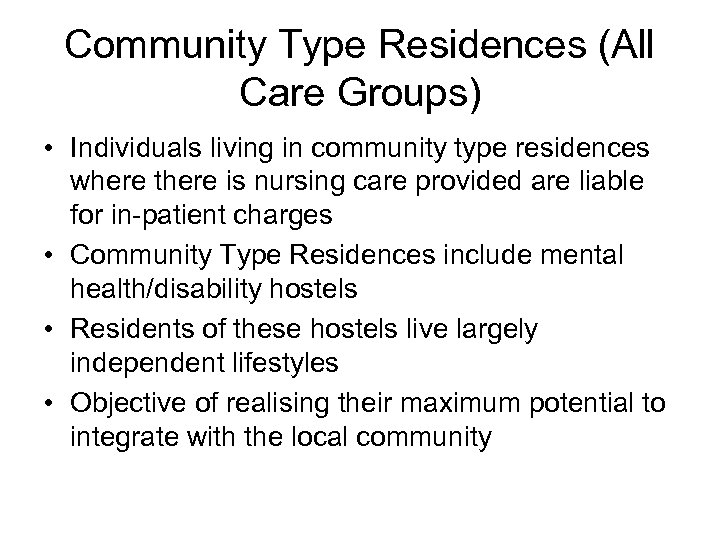 Community Type Residences (All Care Groups) • Individuals living in community type residences where
