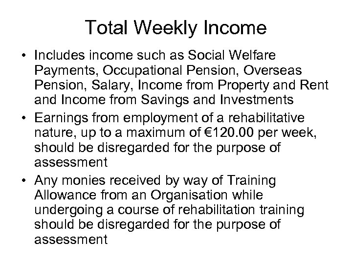 Total Weekly Income • Includes income such as Social Welfare Payments, Occupational Pension, Overseas
