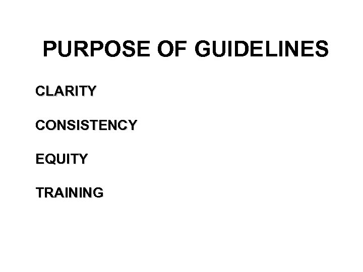 PURPOSE OF GUIDELINES CLARITY CONSISTENCY EQUITY TRAINING