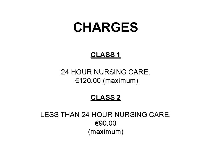 CHARGES CLASS 1 24 HOUR NURSING CARE. € 120. 00 (maximum) CLASS 2 LESS