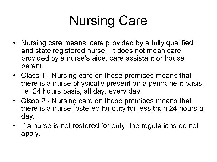 Nursing Care • Nursing care means, care provided by a fully qualified and state
