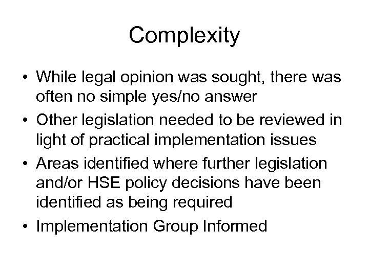 Complexity • While legal opinion was sought, there was often no simple yes/no answer