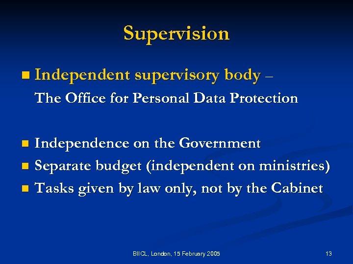 Supervision n Independent supervisory body – The Office for Personal Data Protection Independence on