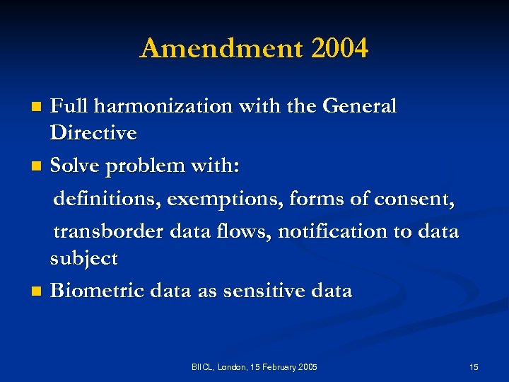 Amendment 2004 Full harmonization with the General Directive n Solve problem with: definitions, exemptions,
