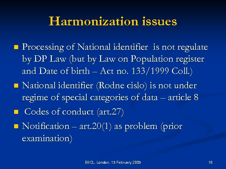 Harmonization issues Processing of National identifier is not regulate by DP Law (but by