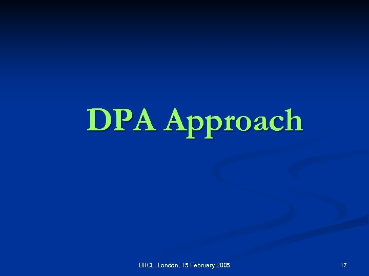 DPA Approach BIICL, London, 15 February 2005 17