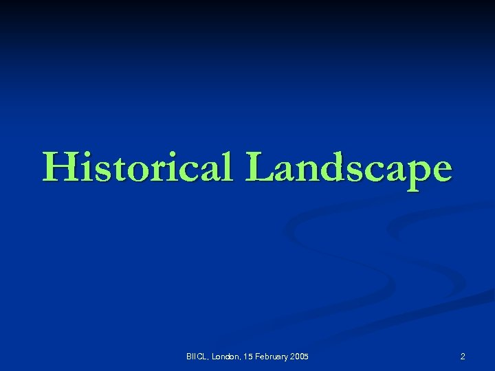 Historical Landscape BIICL, London, 15 February 2005 2