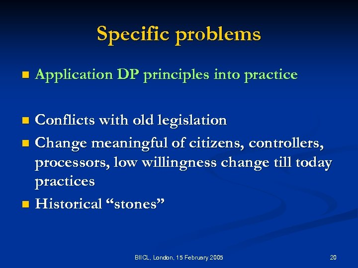 Specific problems n Application DP principles into practice Conflicts with old legislation n Change