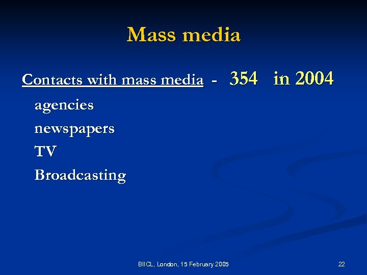 Mass media Contacts with mass media agencies newspapers TV Broadcasting BIICL, London, 15 February