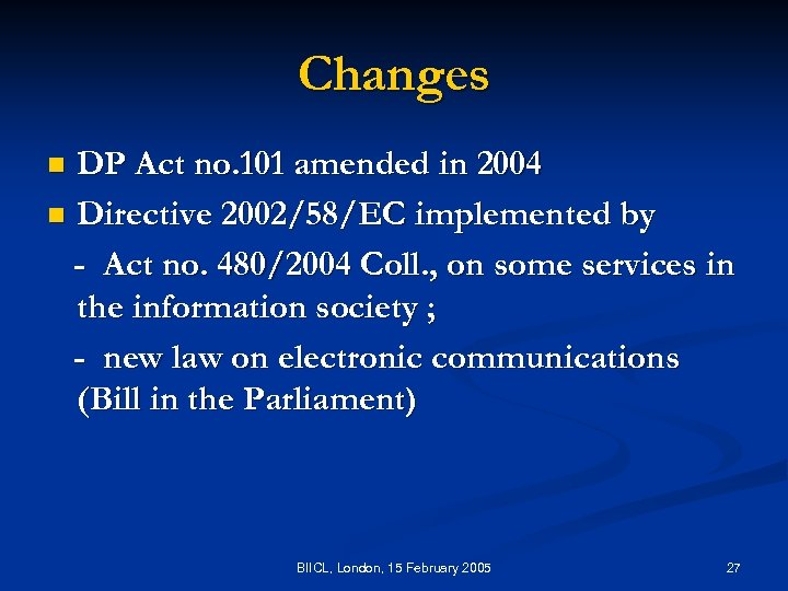 Changes DP Act no. 101 amended in 2004 n Directive 2002/58/EC implemented by -