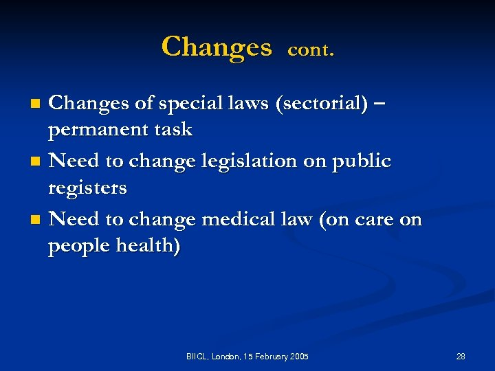Changes cont. Changes of special laws (sectorial) – permanent task n Need to change