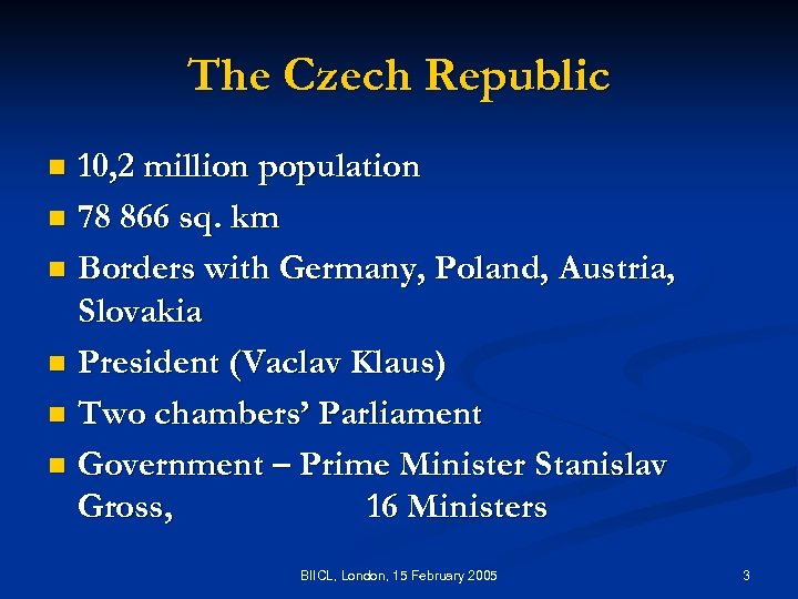 The Czech Republic 10, 2 million population n 78 866 sq. km n Borders