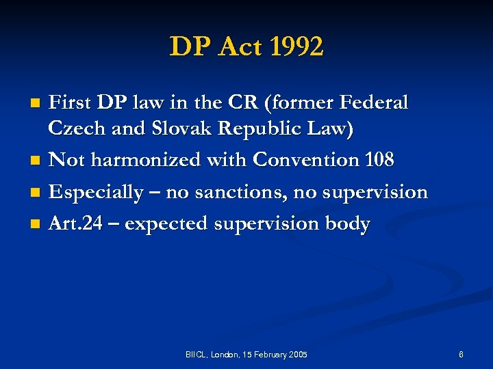 DP Act 1992 First DP law in the CR (former Federal Czech and Slovak