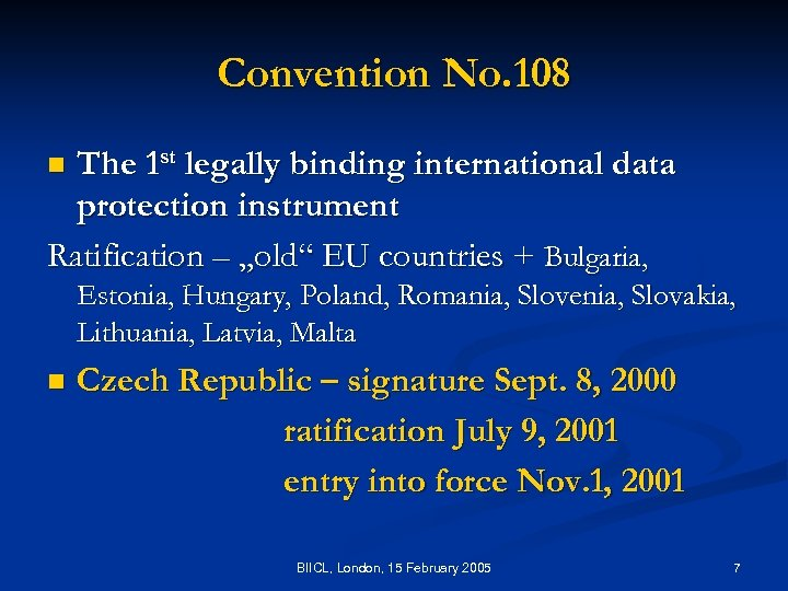Convention No. 108 The 1 st legally binding international data protection instrument Ratification –