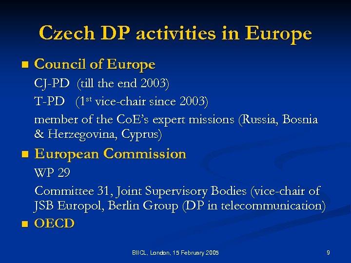Czech DP activities in Europe n Council of Europe CJ-PD (till the end 2003)