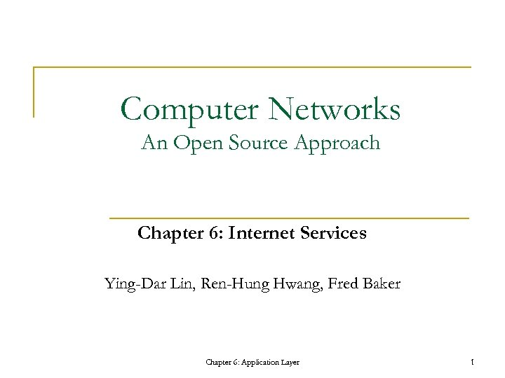 Computer Networks An Open Source Approach Chapter 6: Internet Services Ying-Dar Lin, Ren-Hung Hwang,