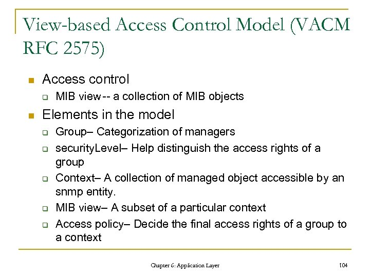 View-based Access Control Model (VACM RFC 2575) n Access control q n MIB view--