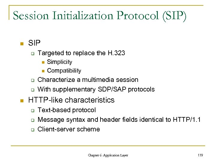 Session Initialization Protocol (SIP) n SIP q Targeted to replace the H. 323 n