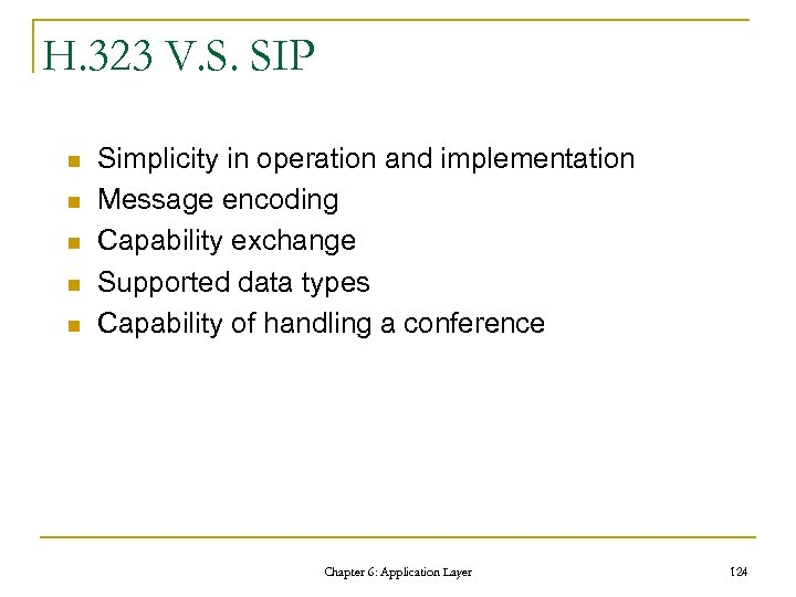 H. 323 V. S. SIP n n n Simplicity in operation and implementation Message