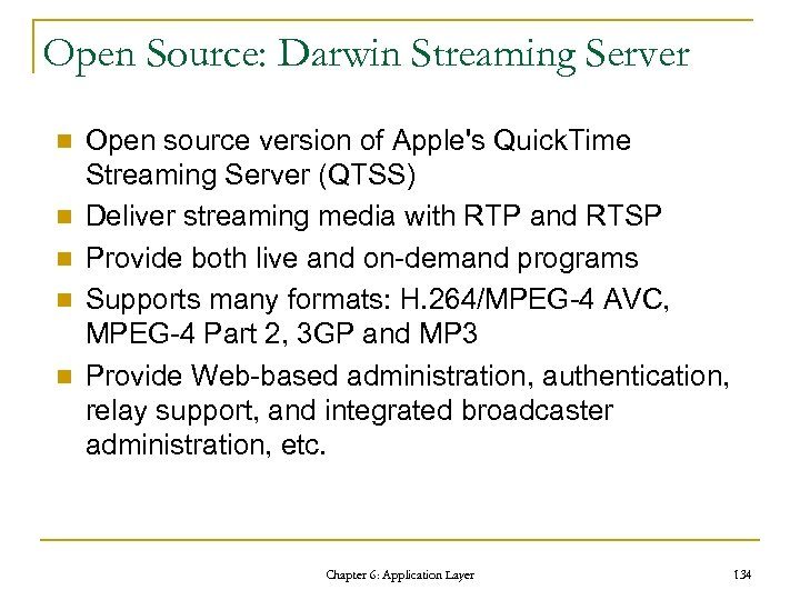 Open Source: Darwin Streaming Server n n n Open source version of Apple's Quick.