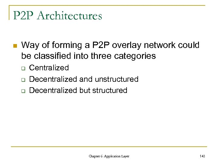 P 2 P Architectures n Way of forming a P 2 P overlay network