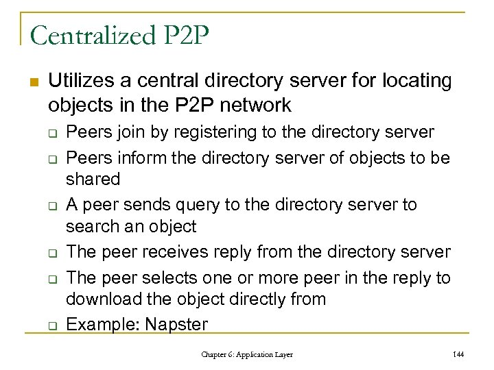 Centralized P 2 P n Utilizes a central directory server for locating objects in