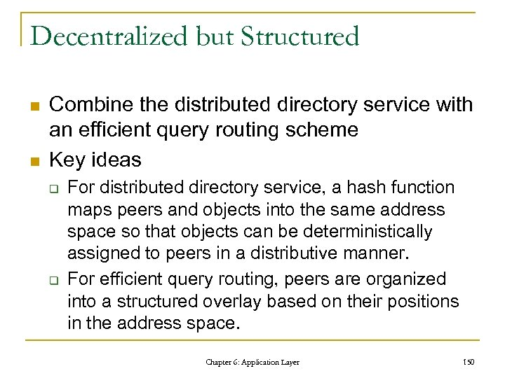 Decentralized but Structured n n Combine the distributed directory service with an efficient query