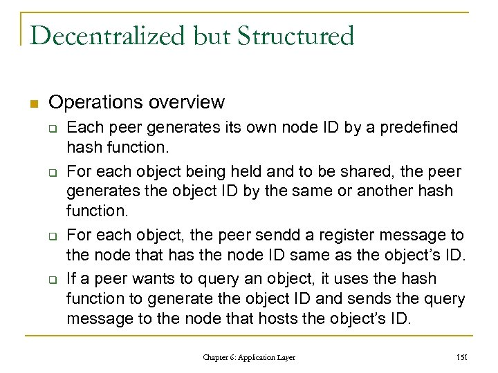 Decentralized but Structured n Operations overview q q Each peer generates its own node