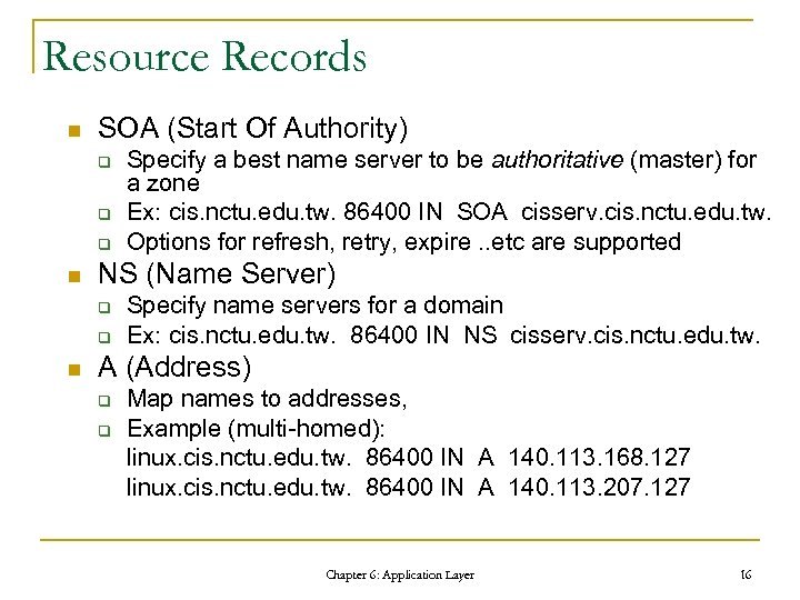 Resource Records n SOA (Start Of Authority) q q q n NS (Name Server)