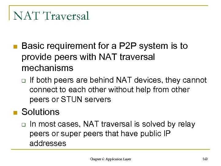 NAT Traversal n Basic requirement for a P 2 P system is to provide