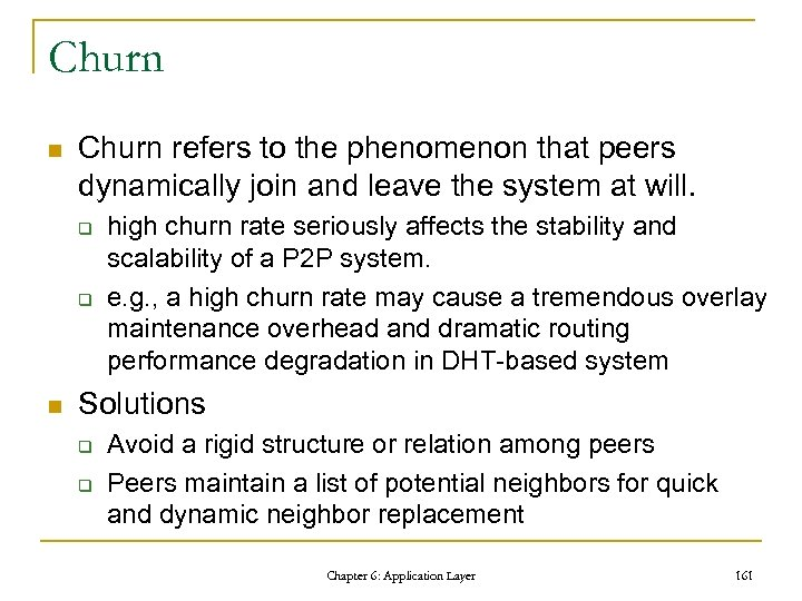 Churn n Churn refers to the phenomenon that peers dynamically join and leave the