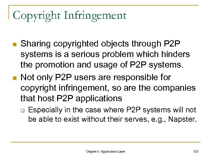 Copyright Infringement n n Sharing copyrighted objects through P 2 P systems is a