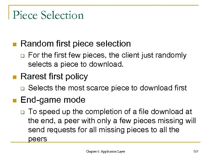 Piece Selection n Random first piece selection q n Rarest first policy q n