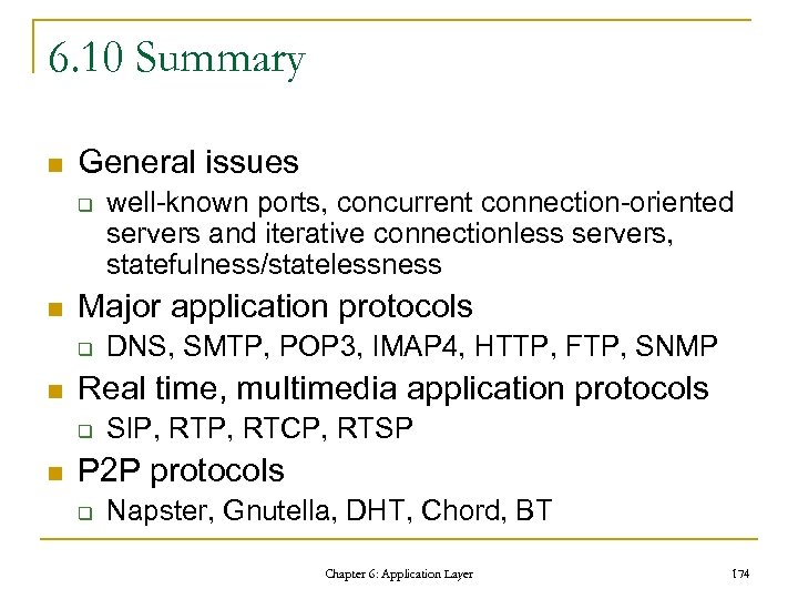 6. 10 Summary n General issues q n Major application protocols q n DNS,