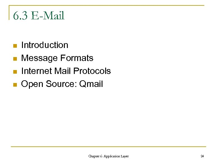 6. 3 E-Mail n n Introduction Message Formats Internet Mail Protocols Open Source: Qmail