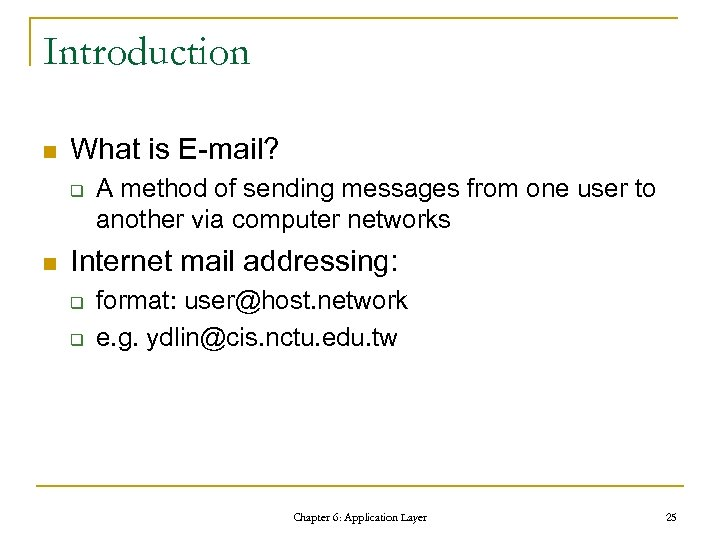 Introduction n What is E-mail? q n A method of sending messages from one