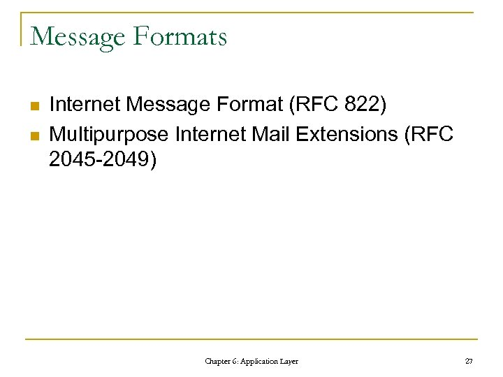 Message Formats n n Internet Message Format (RFC 822) Multipurpose Internet Mail Extensions (RFC