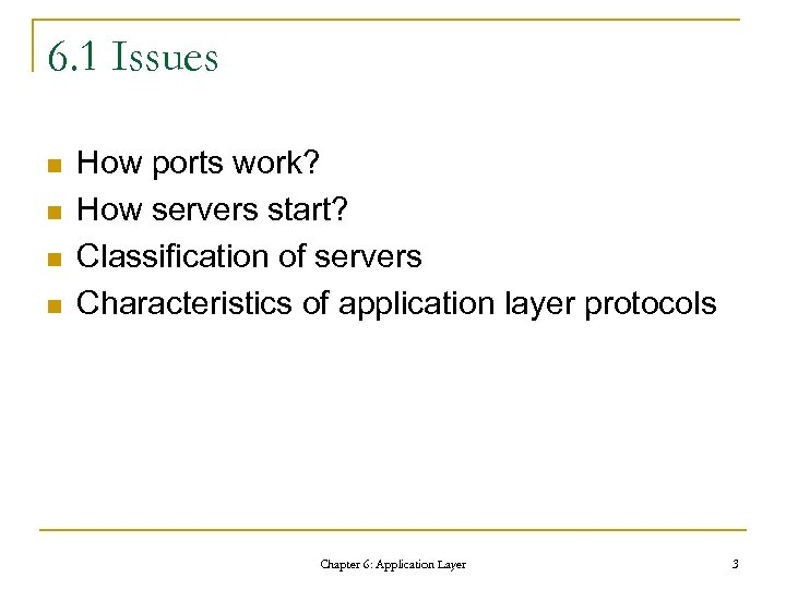 6. 1 Issues n n How ports work? How servers start? Classification of servers