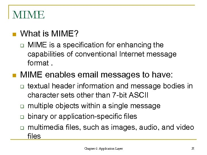 MIME n What is MIME? q n MIME is a specification for enhancing the